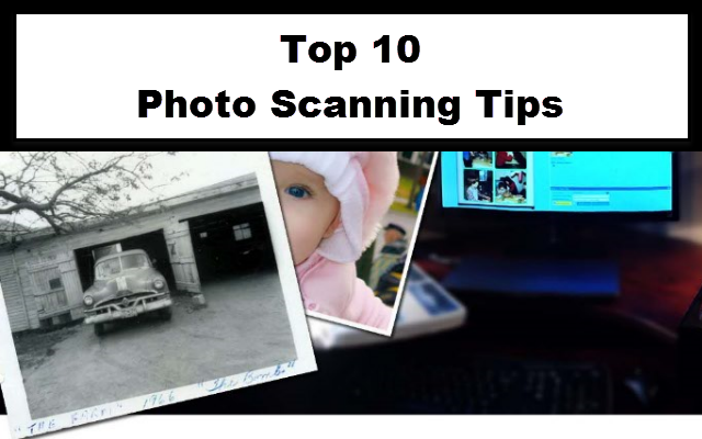 Top 10 Photo Scanning Tips